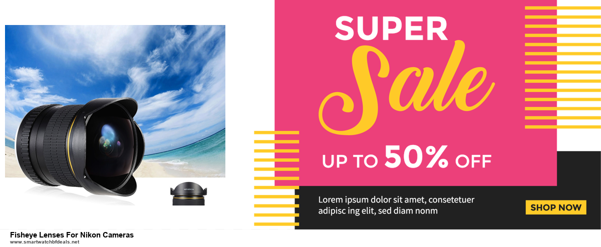 9 Best Black Friday and Cyber Monday Fisheye Lenses For Nikon Cameras Deals 2020 [Up to 40% OFF]