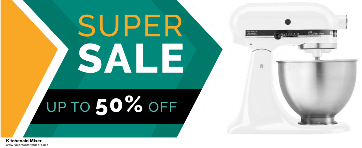 13 Exclusive Black Friday and Cyber Monday Kitchenaid Mixer Deals 2020