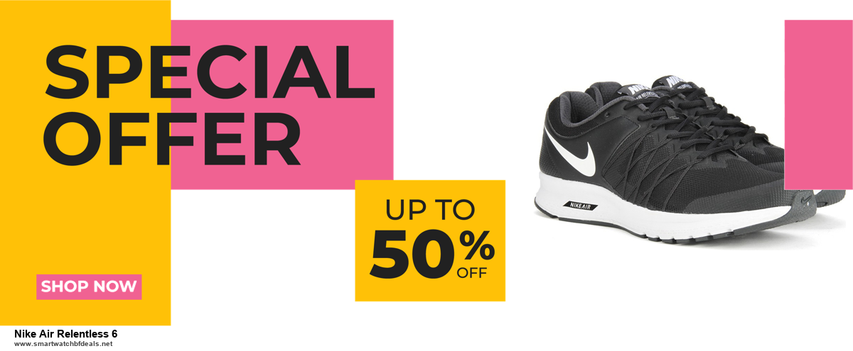 List of 6 Nike Air Relentless 6 Black Friday 2020 and Cyber MondayDeals [Extra 50% Discount]