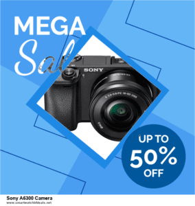 6 Best Sony A6300 Camera Black Friday 2020 and Cyber Monday Deals | Huge Discount