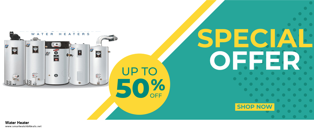 13 Exclusive Black Friday and Cyber Monday Water Heater Deals 2020